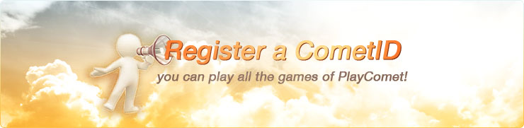 Register a CometID, you can play all the games of PlayComet!